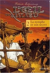 L'Oeil du milieu, tome 2 : La nymphe et son secret