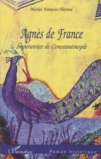 Agnès de France : Impératrice de Constantinople