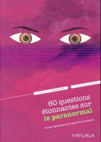 60 questions étonnantes sur le paranormal et les réponses qu'y apporte la science. Un question-réponse sérieusement drôle pour déjouer les clichés !