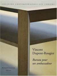 Vincent Dupont-Rougier - Bureau pour un ambassadeur (éd. limitée avec sérigraphie)