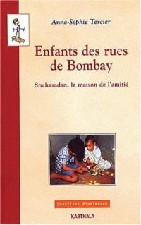 Enfants des rues de Bombay : Snehasadan - La Maison de l'amitié