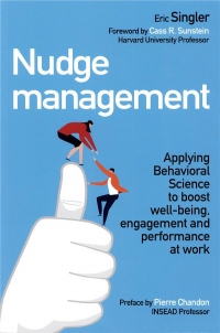 Nudge management : Applying Behavioral Science to boost well-being, engagement and performance at work