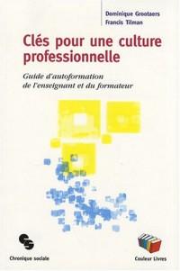 Clés pour une culture professionnelle : Guide d'autoformation de l'enseignant et du formateur