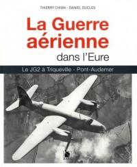 La guerre aérienne dans l'Eure: Le JG2 à Triqueville - Pont-Audemer