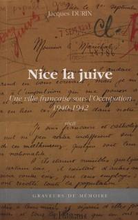 Nice la juive : Une ville française sous l'Occupation 1940-1942