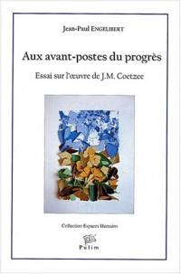 Aux avant-postes du progrès : Essai sur l'oeuvre de J-M Coetzee