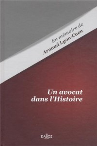 Un avocat dans l'Histoire : En mémoire de Arnaud Lyon-Caen