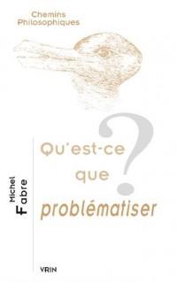 Qu'est-ce que problématiser ?