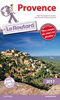 Guide du Routard Provence 2017: Alpes-de-Haute-Provence, Bouches-du-Rhône, Vaucluse
