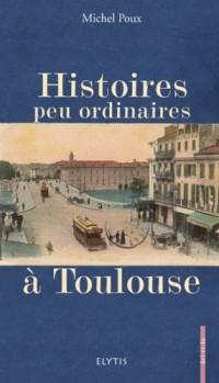 Histoires peu ordinaires à Toulouse