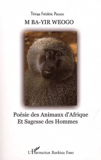 M Ba Yir Weogo  Poesie des Animaux d'Afrique et Sagesse