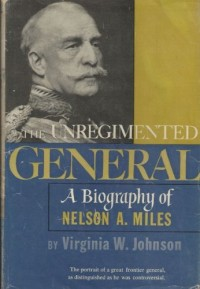 The unregimented general : a biography of Nelson A. Miles