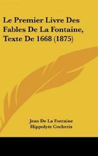 Le Premier Livre Des Fables de La Fontaine, Texte de 1668 (1875)