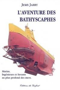 L'aventure des bathyscaphes. Marins, ingénieurs et savants au plus profond des mers