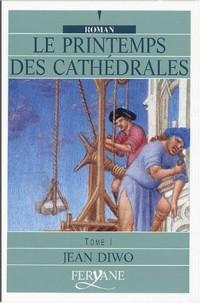 Le printemps des cathédrales : Tome 1