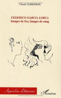 Federico Garcia Lorca : images de feu, images de sang