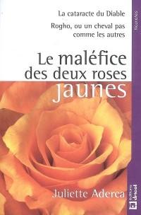 Malefice des Deux Roses Suivi de la Cataracte du Diable et Rogho, Ou un Cheval Pas Comme les Autres