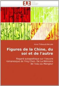 Figures de la Chine, du soi et de l'autre: Regard autopoétique sur l'oeuvre romanesque de Ying Chen. De La Mémoire de l'eau au Mangeur
