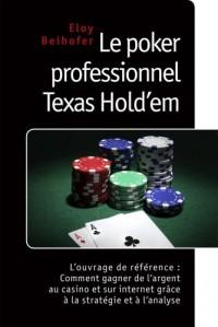 Le Poker Professionnel Texas Hold 'Em - l'Ouvrage de Référence : Comment Gagner de l'Argent au Casino et sur Internet grâce à la Stratégie et à l'Analyse
