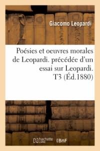 Poésies et oeuvres morales de Leopardi. précédée d'un essai sur Leopardi. T3 (Éd.1880)