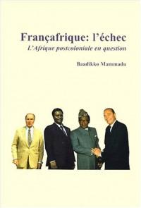 Francafrique l'échec. l'afrique postcoloniale en question
