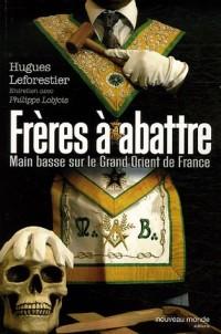 Frères à abattre : Main basse sur le Grand Orient de France