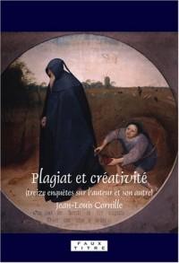 Plagiat Et Crativit: Treize Enqutes Sur L'Auteur Et Son Autre.