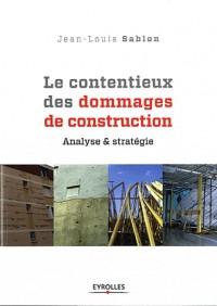 Le Contentieux des Dommages de Construction - Methode d'Analyse du Dossier et de Conduite du Recours