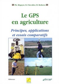 Le GPS en agriculture : Principes, applications et essais comparatifs