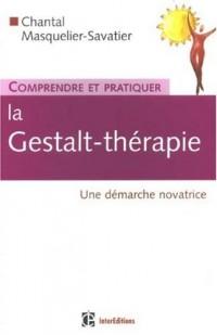 Comprendre et pratiquer la Gestalt-thérapie : Une démarche novatrice