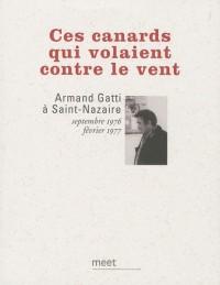 Ces canards qui volaient contre le vent : Armand Gatti à Saint-Nazaire, septembre 1976 - février 1977