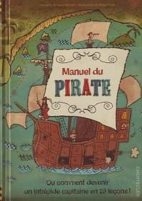 Manuel du pirate : Ou comment devenir un intrépide capitaine en 23 leçons !