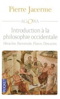 Introduction à la philosophie occidentale : Héraclite - Parménide - Platon - Descartes
