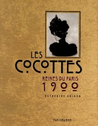 Les cocottes - reines du Paris 1900