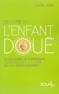 Le livre de l'enfant doué : Le découvrir, le comprendre, l'accompagner sur la voie du plein épanouissement