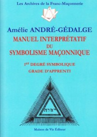 Manuel interprétatif du symbolisme maçonnique : 1er Degré symbolique Grade d'apprenti