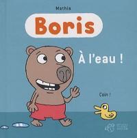 Boris : A l'eau !