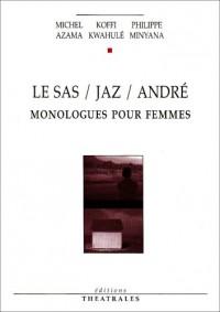 Le Sas / Jaz / André : Monologues pour femmes