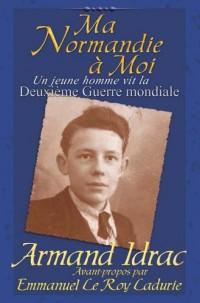 Ma Normandie a Moi: Un Jeune Homme Vit La Deuxieme Guerre Mondiale