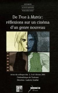 De Tron à Matrix, réflexions sur un cinéma d'un genre nouveau : Actes du colloque des 2, 3 et 4 février 2004 à la Cinémathèque de Toulouse