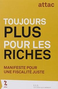 Toujours plus pour les riches : Manifeste pour une fiscalité juste