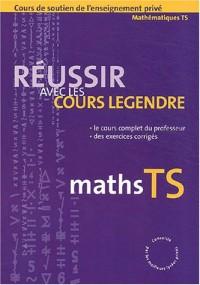 Réussir avec les cours Legendre : Maths, terminale S