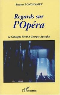 Regards sur l'Opéra. De Giuseppe Verdi à Georges Aperghis