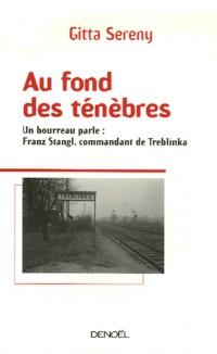 Au fond des ténèbres: Un bourreau parle:Franz Stangl, commandant de Treblinka