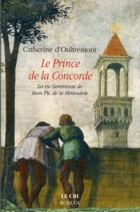 Le Prince de la Concorde : La vie lumineuse de Jean Pic de la Mirandole