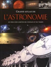 Grand atlas de l'astronomie : Au-delà des limites de l'espace et du temps