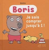 Boris : Boris, je sais compter jusqu'à 1 !