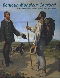 Bonjour, Monsieur Courbet ! : The Bruyas Collection from the Musée Fabre, Montpellier