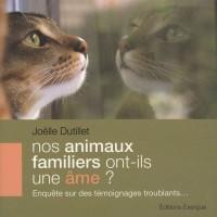 Nos animaux familiers ont-ils une âme ? : Enquête sur des témoignages troublants...