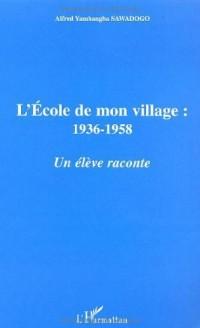 Ecole de Mon Village 1936-1958.une Eleve Raconte